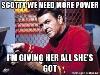 scotty-we-need-more-power-im-giving-her-all-shes-got.jpg